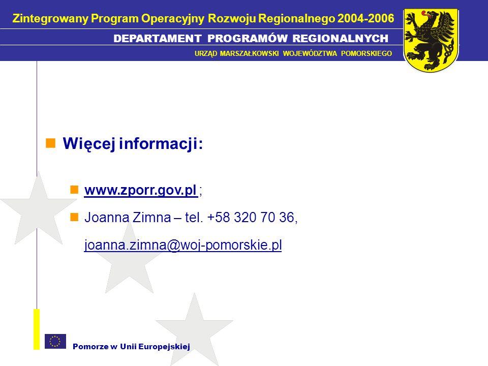 Pomorze w Unii Europejskiej Więcej informacji: www.zporr.gov.pl ; Joanna Zimna – tel. +58 320 70 36, joanna.zimna@woj-pomorskie.pl Zintegrowany Progra