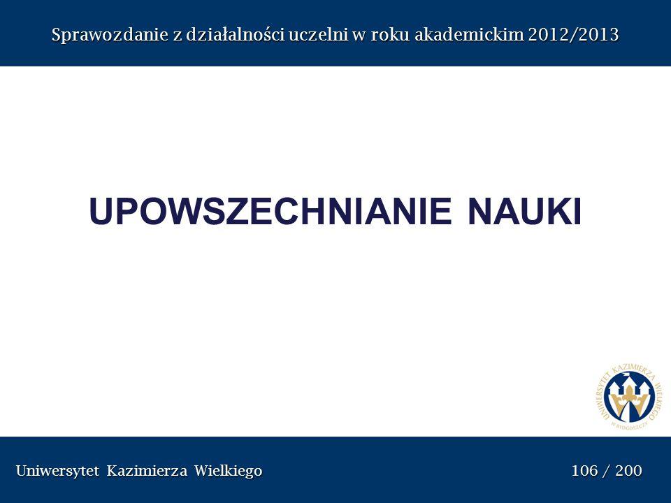 Uniwersytet Kazimierza Wielkiego 106 / 200 Uniwersytet Kazimierza Wielkiego 106 / 200 Sprawozdanie z dzia ł alno ś ci uczelni w roku akademickim 2012/