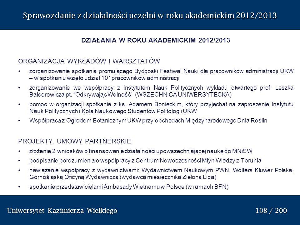 Uniwersytet Kazimierza Wielkiego 108 / 200 Uniwersytet Kazimierza Wielkiego 108 / 200 Sprawozdanie z dzia ł alno ś ci uczelni w roku akademickim 2012/