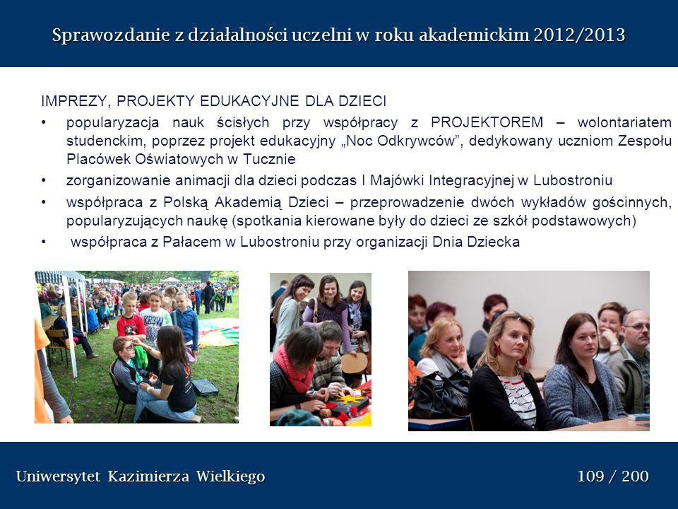 Uniwersytet Kazimierza Wielkiego 109 / 200 Uniwersytet Kazimierza Wielkiego 109 / 200 Sprawozdanie z dzia ł alno ś ci uczelni w roku akademickim 2012/