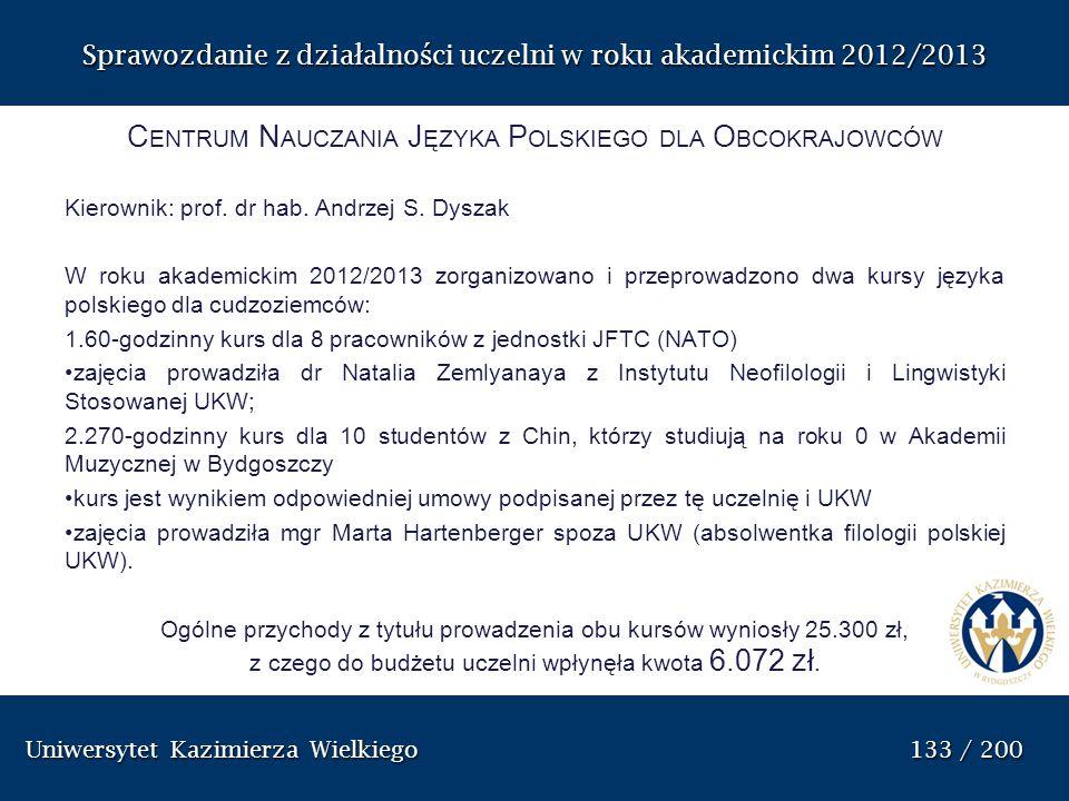 Uniwersytet Kazimierza Wielkiego 133 / 200 Uniwersytet Kazimierza Wielkiego 133 / 200 Sprawozdanie z dzia ł alno ś ci uczelni w roku akademickim 2012/