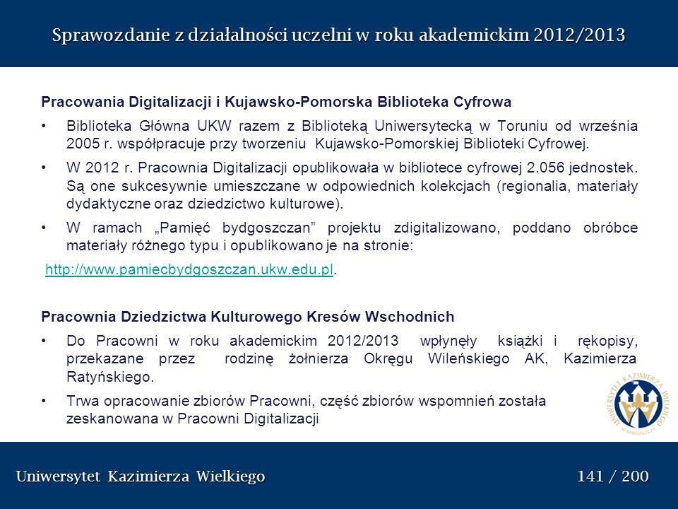 Uniwersytet Kazimierza Wielkiego 141 / 200 Uniwersytet Kazimierza Wielkiego 141 / 200 Sprawozdanie z dzia ł alno ś ci uczelni w roku akademickim 2012/