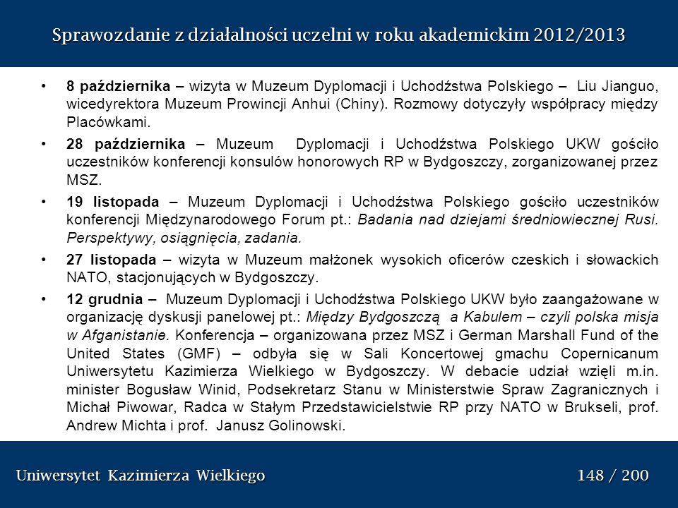Uniwersytet Kazimierza Wielkiego 148 / 200 Uniwersytet Kazimierza Wielkiego 148 / 200 Sprawozdanie z dzia ł alno ś ci uczelni w roku akademickim 2012/