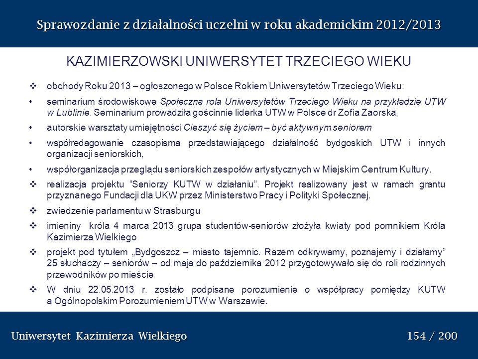 Uniwersytet Kazimierza Wielkiego 154 / 200 Uniwersytet Kazimierza Wielkiego 154 / 200 Sprawozdanie z dzia ł alno ś ci uczelni w roku akademickim 2012/