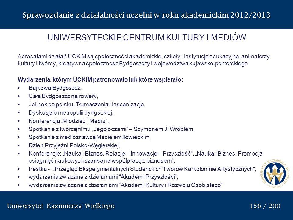 Uniwersytet Kazimierza Wielkiego 156 / 200 Uniwersytet Kazimierza Wielkiego 156 / 200 Sprawozdanie z dzia ł alno ś ci uczelni w roku akademickim 2012/