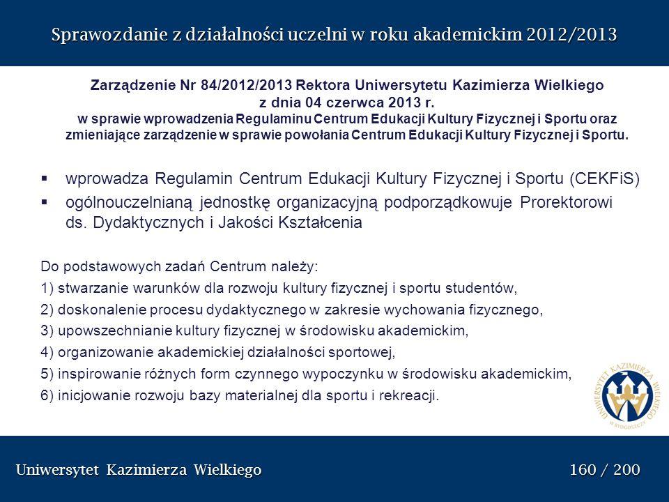 Uniwersytet Kazimierza Wielkiego 160 / 200 Uniwersytet Kazimierza Wielkiego 160 / 200 Sprawozdanie z dzia ł alno ś ci uczelni w roku akademickim 2012/