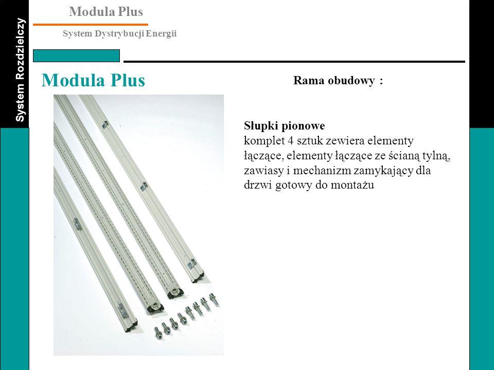 System Rozdzielczy Modula Plus System Dystrybucji Energii Modula Plus Słupki pionowe komplet 4 sztuk zewiera elementy łączące, elementy łączące ze ści