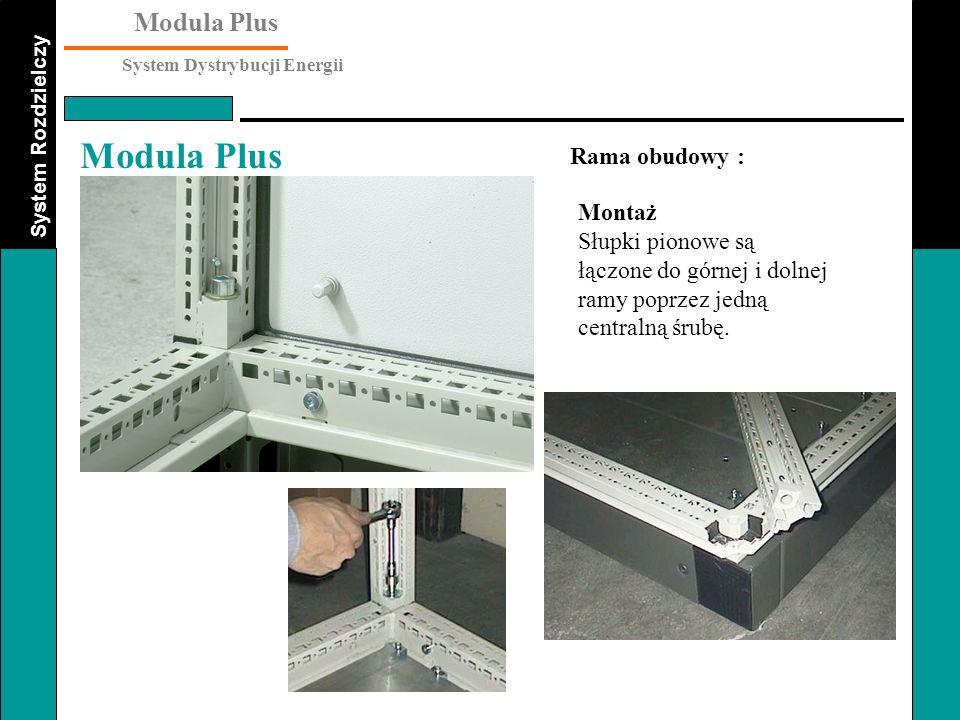 System Rozdzielczy Modula Plus System Dystrybucji Energii Modula Plus Montaż Słupki pionowe są łączone do górnej i dolnej ramy poprzez jedną centralną