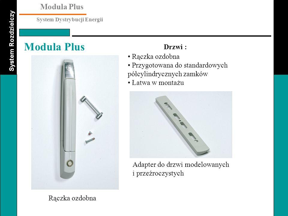 System Rozdzielczy Modula Plus System Dystrybucji Energii Modula Plus Rączka ozdobna Przygotowana do standardowych półcylindrycznych zamków Łatwa w mo