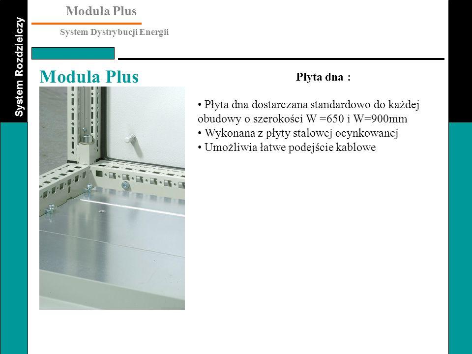 System Rozdzielczy Modula Plus System Dystrybucji Energii Modula Plus Płyta dna dostarczana standardowo do każdej obudowy o szerokości W =650 i W=900m