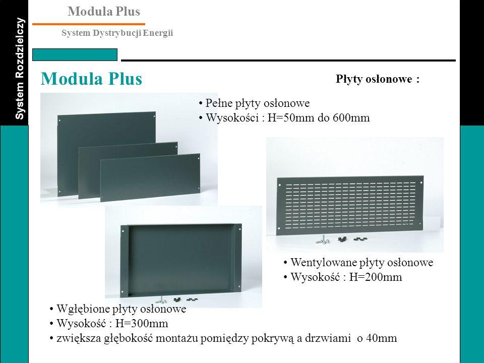 System Rozdzielczy Modula Plus System Dystrybucji Energii Modula Plus Płyty osłonowe : Wgłębione płyty osłonowe Wysokość : H=300mm zwiększa głębokość