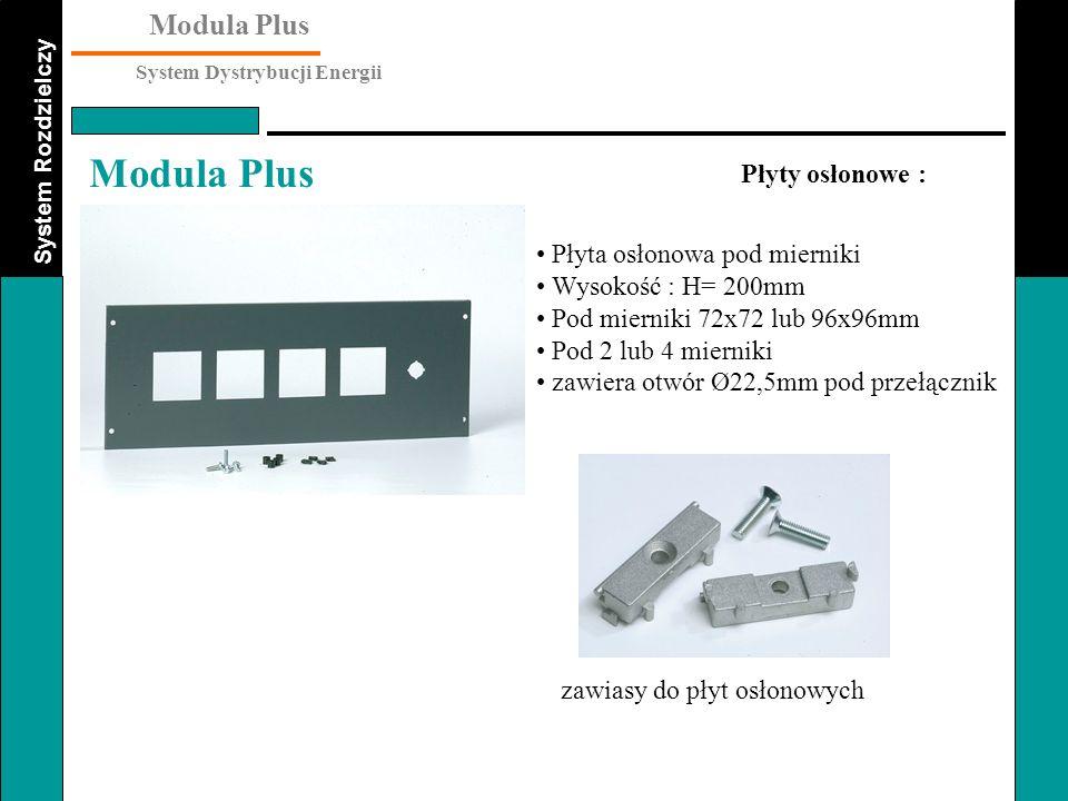 System Rozdzielczy Modula Plus System Dystrybucji Energii Modula Plus Płyty osłonowe : Płyta osłonowa pod mierniki Wysokość : H= 200mm Pod mierniki 72