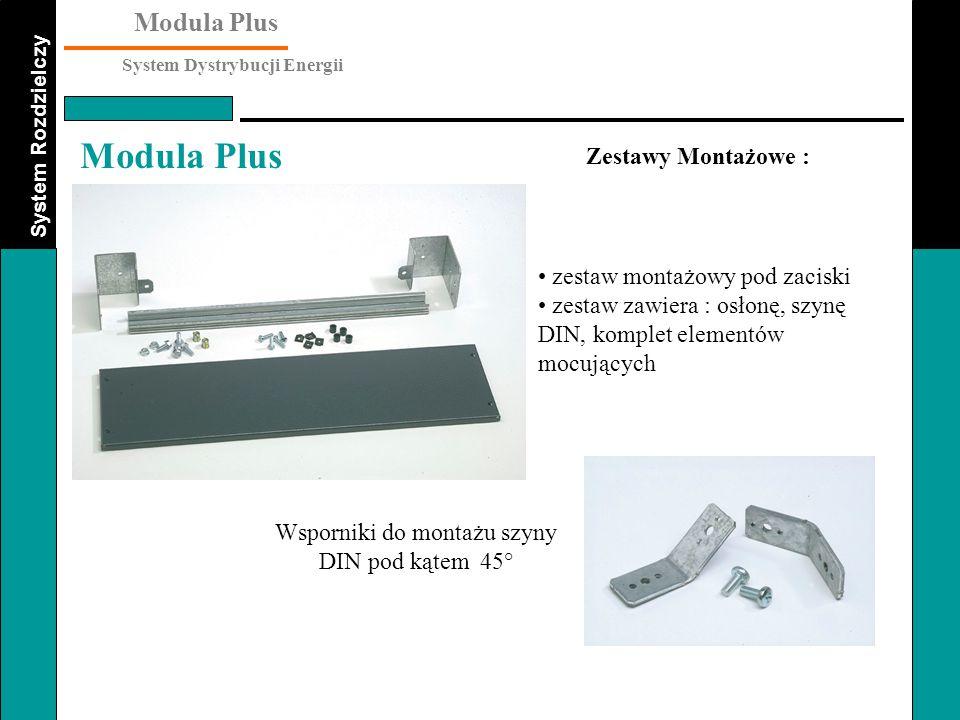 System Rozdzielczy Modula Plus System Dystrybucji Energii Modula Plus Zestawy Montażowe : zestaw montażowy pod zaciski zestaw zawiera : osłonę, szynę
