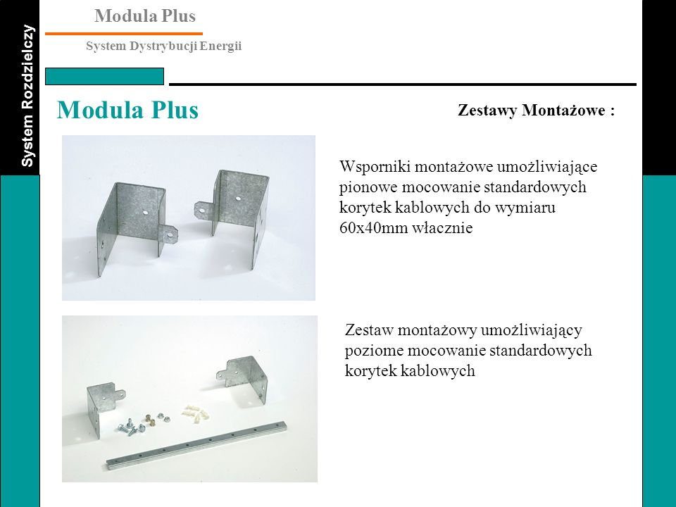 System Rozdzielczy Modula Plus System Dystrybucji Energii Modula Plus Zestawy Montażowe : Wsporniki montażowe umożliwiające pionowe mocowanie standard