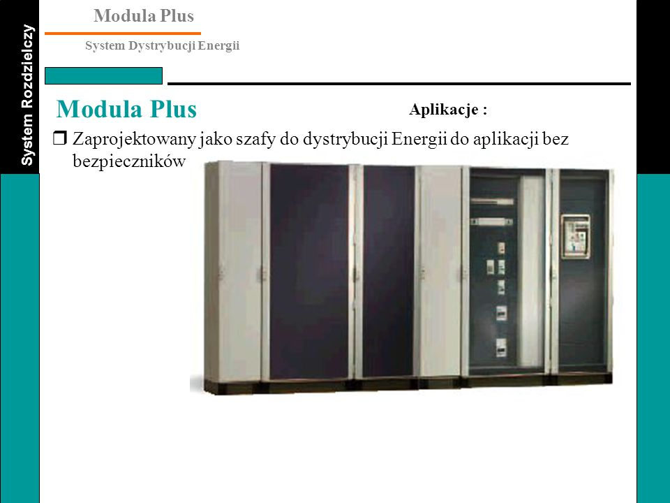 """System Rozdzielczy Modula Plus System Dystrybucji Energii Modula Plus """"Wtórny system rozdzielczy typu Moduclic Podłączenia : System szynowy 60mm do 630A Wyposażony w adapter do wyłączników typu Record Plus FD i Record Plus FE."""