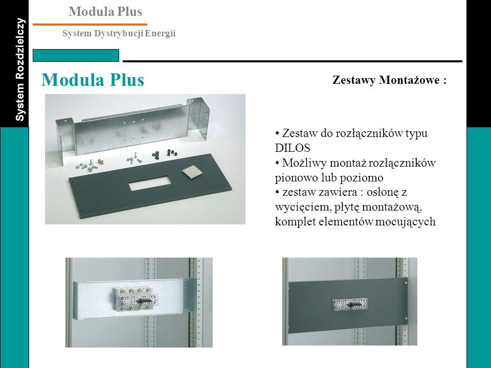 System Rozdzielczy Modula Plus System Dystrybucji Energii Modula Plus Zestawy Montażowe : Zestaw do rozłączników typu DILOS Możliwy montaż rozłącznikó