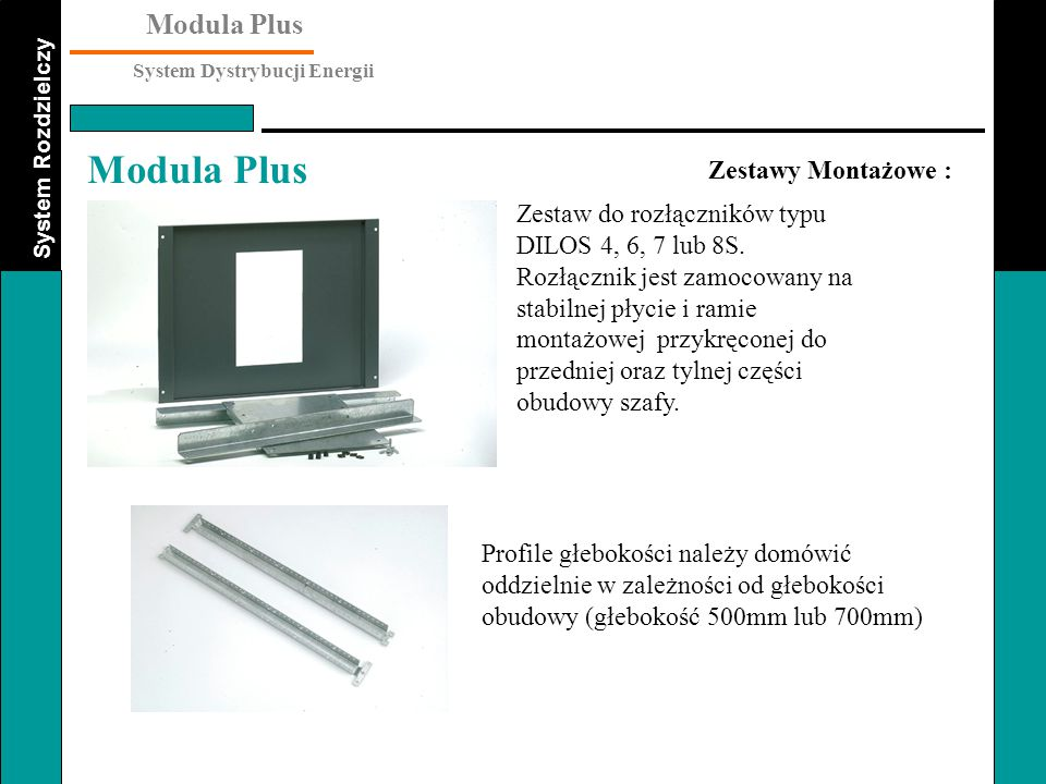 System Rozdzielczy Modula Plus System Dystrybucji Energii Modula Plus Zestawy Montażowe : Zestaw do rozłączników typu DILOS 4, 6, 7 lub 8S. Rozłącznik