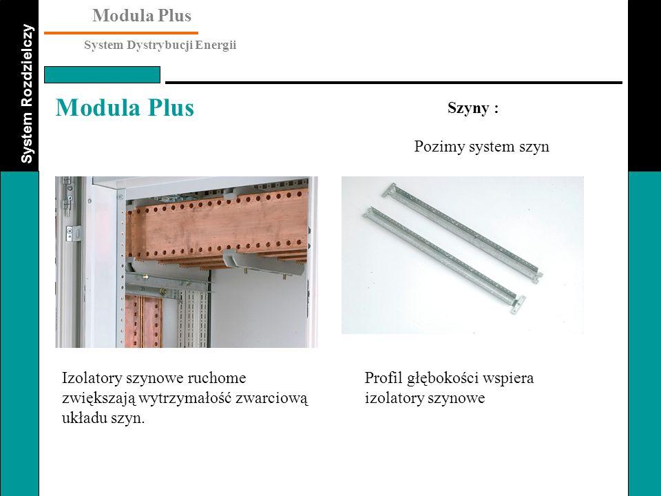 System Rozdzielczy Modula Plus System Dystrybucji Energii Modula Plus Szyny : Izolatory szynowe ruchome zwiększają wytrzymałość zwarciową układu szyn.