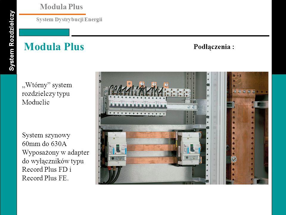 """System Rozdzielczy Modula Plus System Dystrybucji Energii Modula Plus """"Wtórny"""" system rozdzielczy typu Moduclic Podłączenia : System szynowy 60mm do 6"""