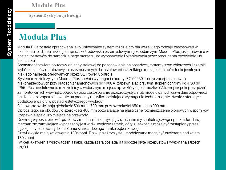 System Rozdzielczy Modula Plus System Dystrybucji Energii Modula Plus Tor szynowy : System szyn poziomych i pionowych Proste połaczenie systemu szyn poziomych i pionowych