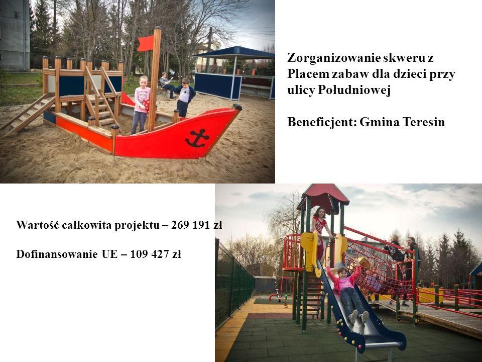 Zorganizowanie skweru z Placem zabaw dla dzieci przy ulicy Południowej Beneficjent: Gmina Teresin Wartość całkowita projektu – 269 191 zł Dofinansowan