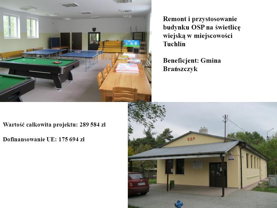 Remont i przystosowanie budynku OSP na świetlicę wiejską w miejscowości Tuchlin Beneficjent: Gmina Brańszczyk Wartość całkowita projektu: 289 584 zł D