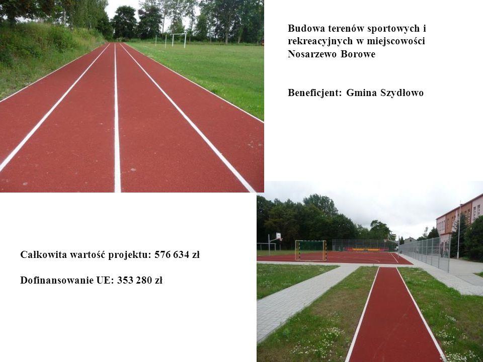 Budowa terenów sportowych i rekreacyjnych w miejscowości Nosarzewo Borowe Beneficjent: Gmina Szydłowo Całkowita wartość projektu: 576 634 zł Dofinanso