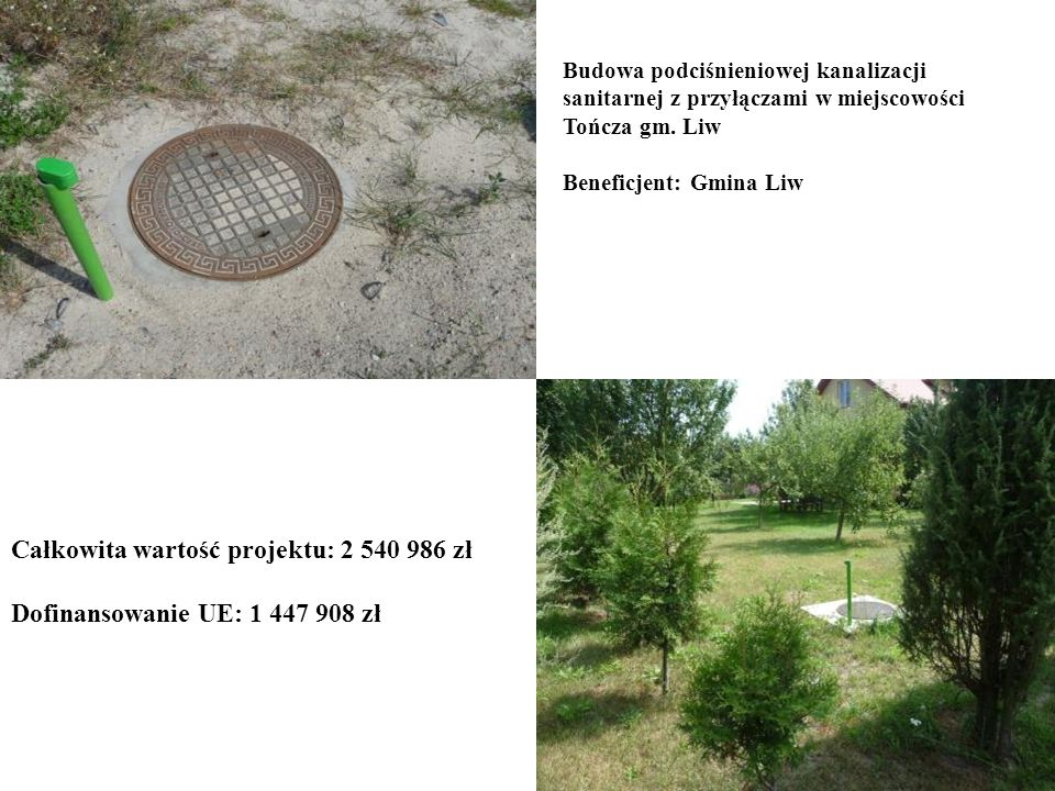 Budowa podciśnieniowej kanalizacji sanitarnej z przyłączami w miejscowości Tończa gm. Liw Beneficjent: Gmina Liw Całkowita wartość projektu: 2 540 986