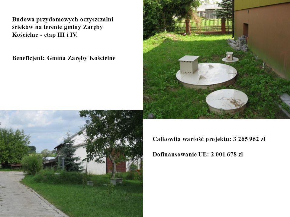 Budowa przydomowych oczyszczalni ścieków na terenie gminy Zaręby Kościelne - etap III i IV. Beneficjent: Gmina Zaręby Kościelne Całkowita wartość proj