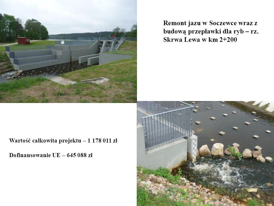 Remont jazu w Soczewce wraz z budową przepławki dla ryb – rz. Skrwa Lewa w km 2+200 Wartość całkowita projektu – 1 178 011 zł Dofinansowanie UE – 645