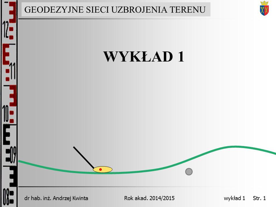 GEODEZJA INŻYNIERYJNA Rok akad. 2014/2015dr hab. inż. Andrzej Kwinta wykład 1 Str. 1 WYKŁAD 1 GEODEZYJNE SIECI UZBROJENIA TERENU