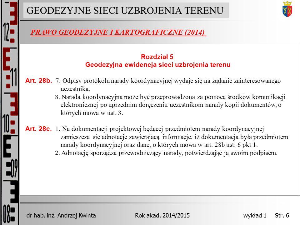 GEODEZJA INŻYNIERYJNA Rok akad. 2014/2015dr hab. inż. Andrzej Kwinta wykład 1 Str. 6 PRAWO GEODEZYJNE I KARTOGRAFICZNE (2014) GEODEZYJNE SIECI UZBROJE