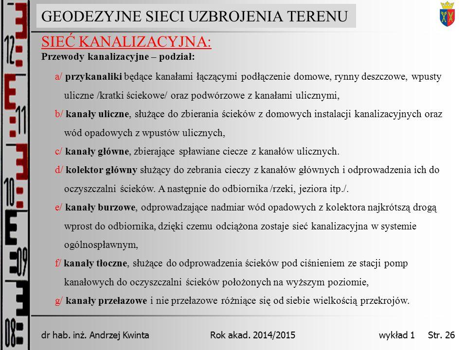GEODEZJA INŻYNIERYJNA Rok akad. 2014/2015dr hab. inż. Andrzej Kwinta wykład 1 Str. 26 SIEĆ KANALIZACYJNA: GEODEZYJNE SIECI UZBROJENIA TERENU Przewody