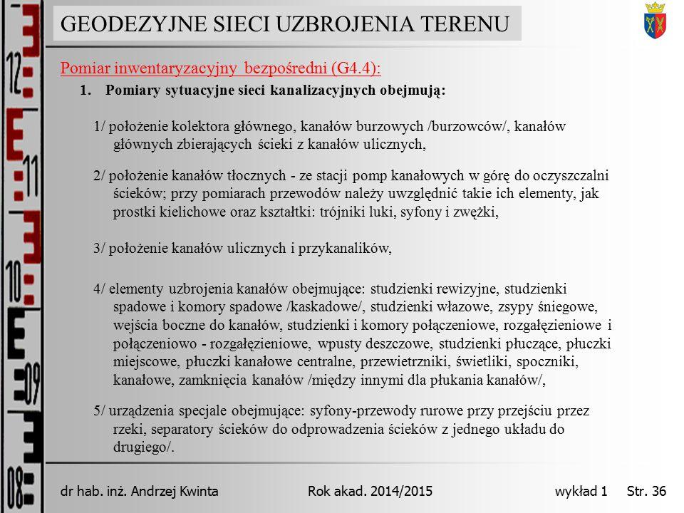 GEODEZJA INŻYNIERYJNA Rok akad. 2014/2015dr hab. inż. Andrzej Kwinta wykład 1 Str. 36 GEODEZYJNE SIECI UZBROJENIA TERENU Pomiar inwentaryzacyjny bezpo