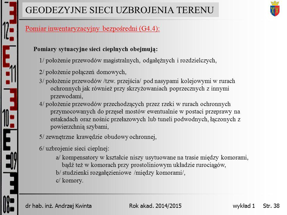 GEODEZJA INŻYNIERYJNA Rok akad. 2014/2015dr hab. inż. Andrzej Kwinta wykład 1 Str. 38 GEODEZYJNE SIECI UZBROJENIA TERENU Pomiar inwentaryzacyjny bezpo