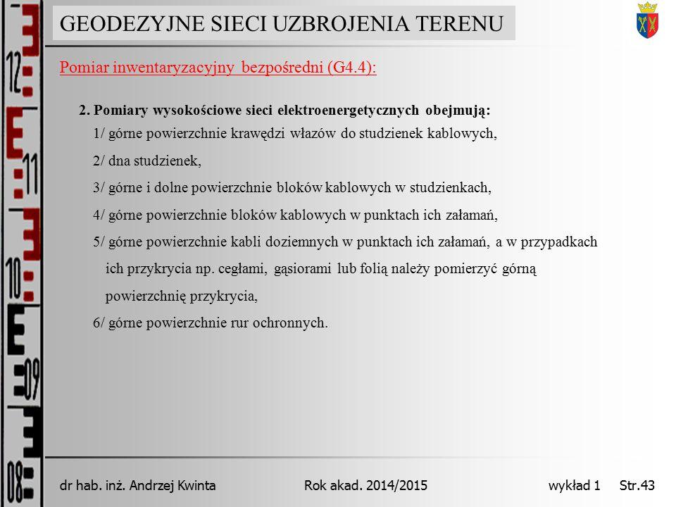 GEODEZJA INŻYNIERYJNA Rok akad. 2014/2015dr hab. inż. Andrzej Kwinta wykład 1 Str.43 GEODEZYJNE SIECI UZBROJENIA TERENU Pomiar inwentaryzacyjny bezpoś
