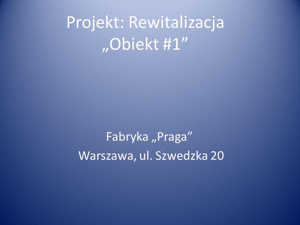 """Projekt: Rewitalizacja """"Obiekt #1"""" Fabryka """"Praga"""" Warszawa, ul. Szwedzka 20"""