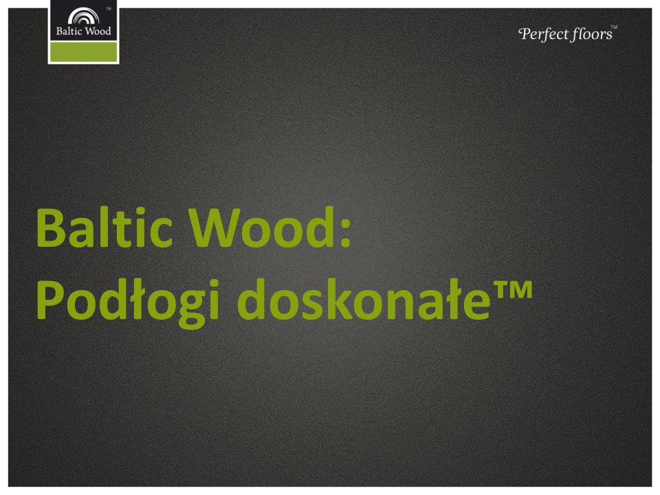 Baltic Wood: Podłogi doskonałe™