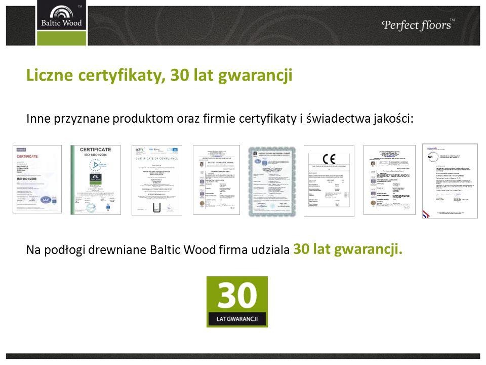 Liczne certyfikaty, 30 lat gwarancji Inne przyznane produktom oraz firmie certyfikaty i świadectwa jakości: Na podłogi drewniane Baltic Wood firma udziala 30 lat gwarancji.