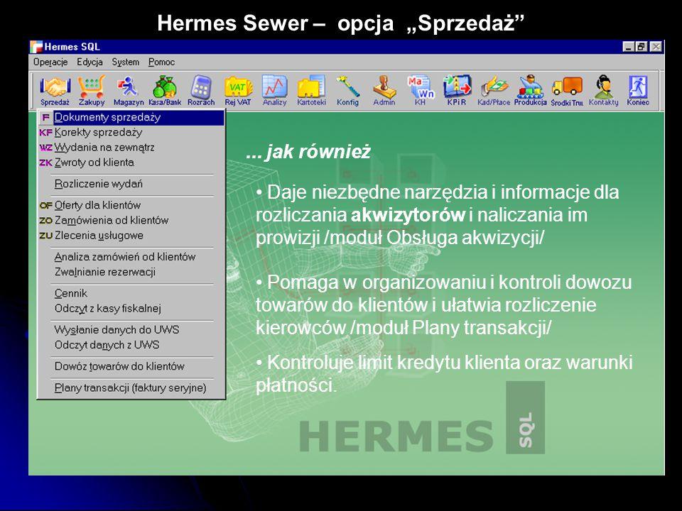 """Hermes Sewer – opcja """"Sprzedaż""""... jak również Daje niezbędne narzędzia i informacje dla rozliczania akwizytorów i naliczania im prowizji /moduł Obsłu"""