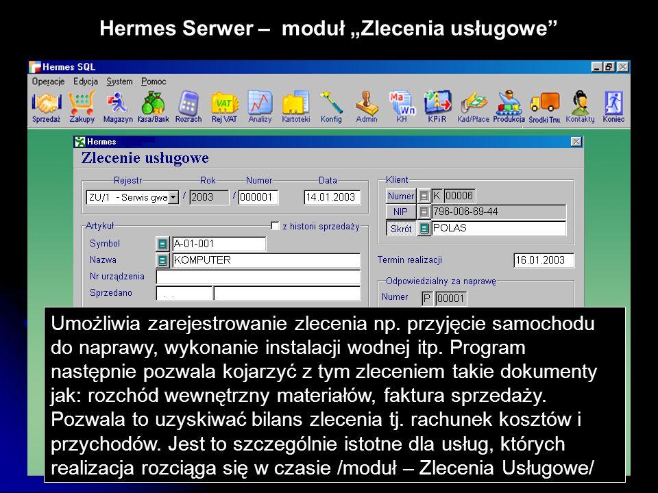 """Hermes Serwer – moduł """"Zlecenia usługowe"""" Umożliwia zarejestrowanie zlecenia np. przyjęcie samochodu do naprawy, wykonanie instalacji wodnej itp. Prog"""