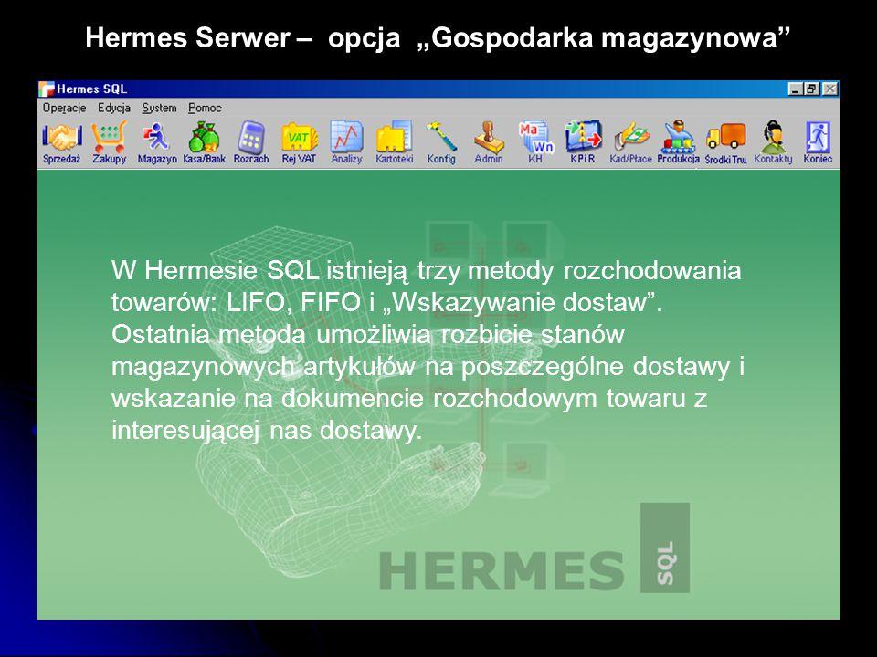 """Hermes Serwer – opcja """"Gospodarka magazynowa"""" W Hermesie SQL istnieją trzy metody rozchodowania towarów: LIFO, FIFO i """"Wskazywanie dostaw"""". Ostatnia m"""