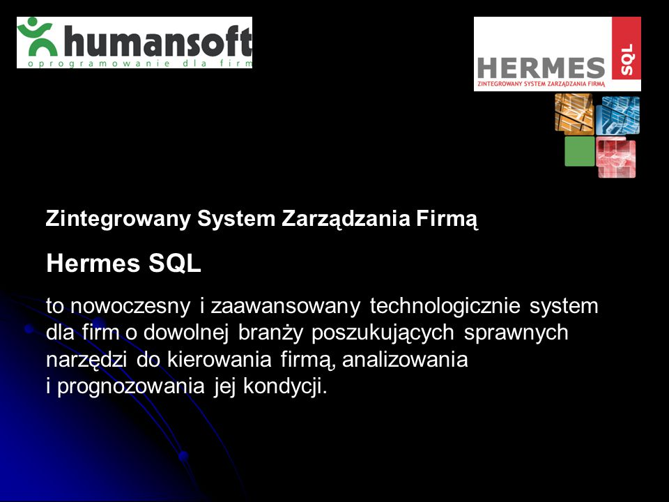 Zintegrowany System Zarządzania Firmą Hermes SQL to nowoczesny i zaawansowany technologicznie system dla firm o dowolnej branży poszukujących sprawnyc
