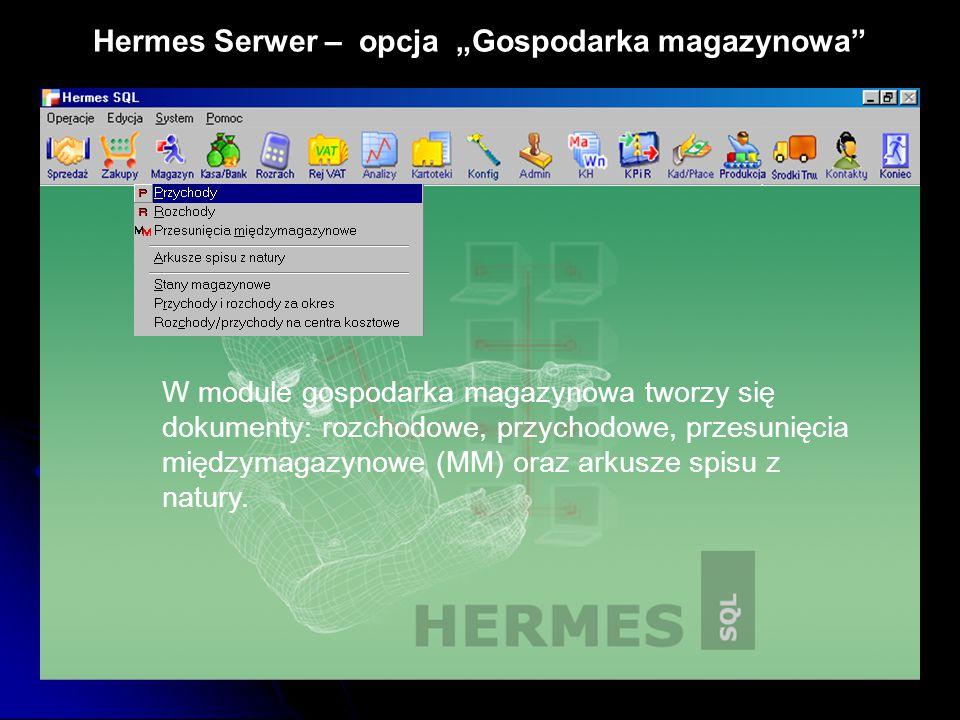 """Hermes Serwer – opcja """"Gospodarka magazynowa"""" W module gospodarka magazynowa tworzy się dokumenty: rozchodowe, przychodowe, przesunięcia międzymagazyn"""