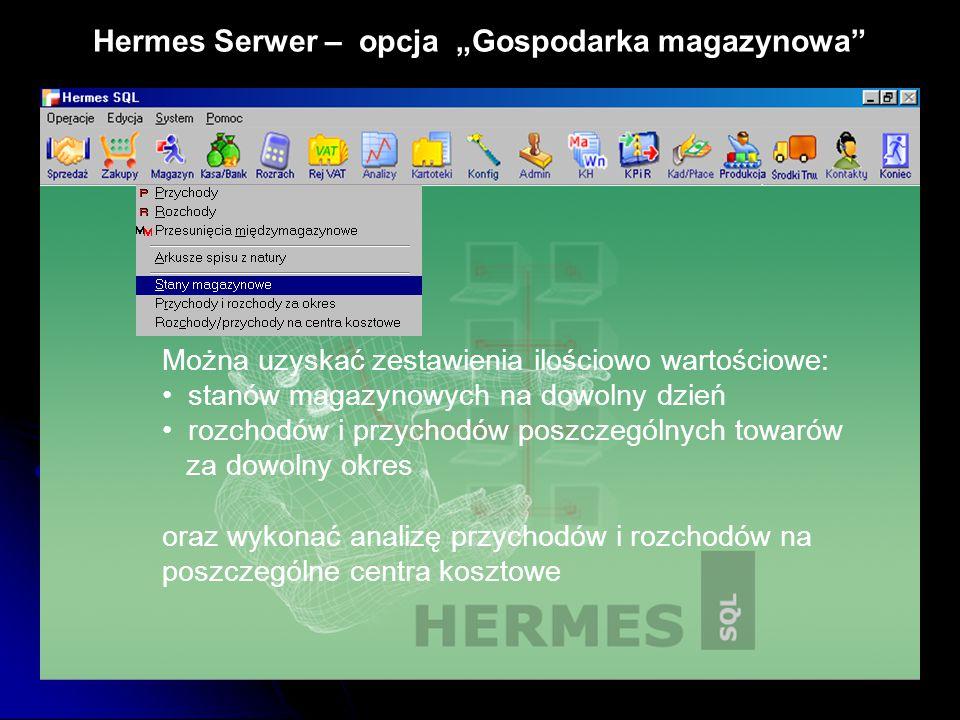 """Hermes Serwer – opcja """"Gospodarka magazynowa"""" Można uzyskać zestawienia ilościowo wartościowe: stanów magazynowych na dowolny dzień rozchodów i przych"""