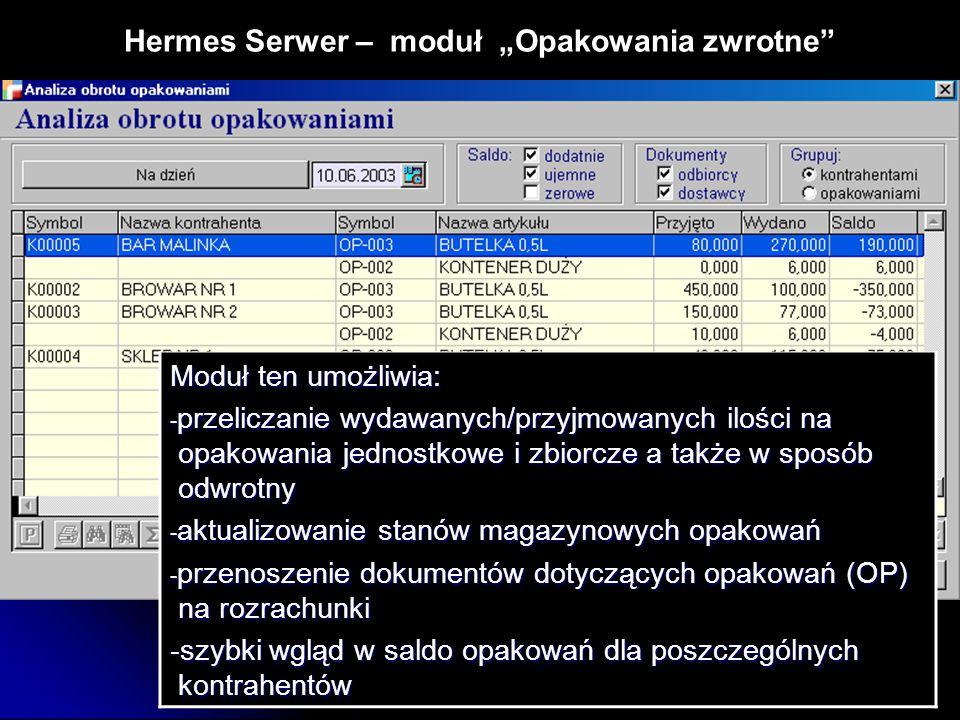 """Hermes Serwer – moduł """"Opakowania zwrotne"""" Moduł ten umożliwia: - przeliczanie wydawanych/przyjmowanych ilości na opakowania jednostkowe i zbiorcze a"""