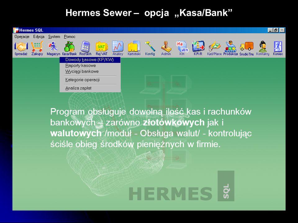 """Hermes Sewer – opcja """"Kasa/Bank"""" Program obsługuje dowolną ilość kas i rachunków bankowych – zarówno złotówkowych jak i walutowych /moduł - Obsługa wa"""