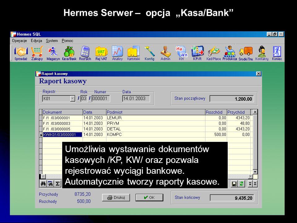 """Hermes Serwer – opcja """"Kasa/Bank"""" Umożliwia wystawanie dokumentów kasowych /KP, KW/ oraz pozwala rejestrować wyciągi bankowe. Automatycznie tworzy rap"""