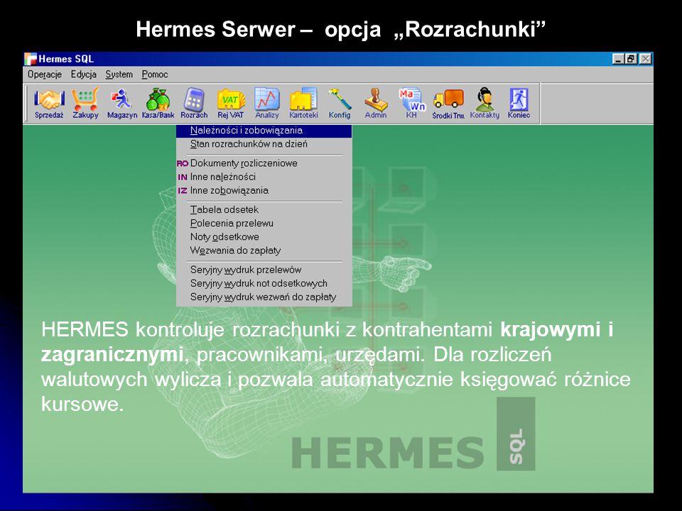 """Hermes Serwer – opcja """"Rozrachunki"""" HERMES kontroluje rozrachunki z kontrahentami krajowymi i zagranicznymi, pracownikami, urzędami. Dla rozliczeń wal"""