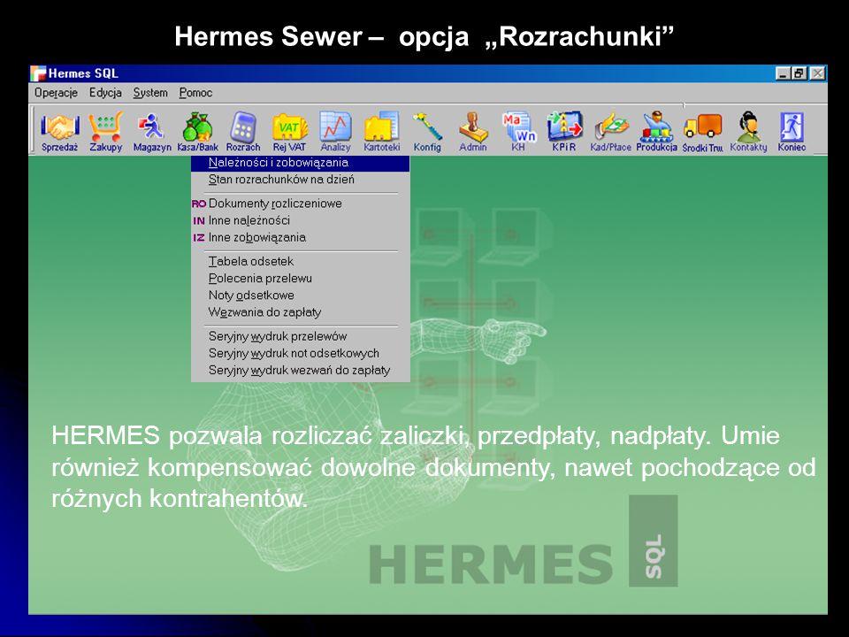 """Hermes Sewer – opcja """"Rozrachunki"""" HERMES pozwala rozliczać zaliczki, przedpłaty, nadpłaty. Umie również kompensować dowolne dokumenty, nawet pochodzą"""